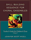 Skill Building Sequence for Choral Ensembles: Teacher's Guide for Children's Choir by Jennifer Miceli (Spiral bound, 2015)