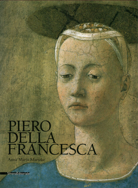 Piero della Francesca - Anna Maria Maetzke (Silvana Editoriale) [1998]