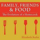 Family, Friends & Food: The Evolution of a Homecook by Elizabeth Burke (Paperback, 2012)