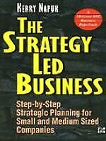 The Strategy-Led Business: Step-By-Step Strategic Planning for Small and Medium