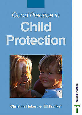 Good Practice in Child Protection, Frankel, Jill, Hobart, Christine, Very Good B