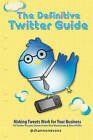 The Definitive Twitter Guide: Making Tweets Work for Your Business: 30 Twitter Success Stories from Real Businesses and Non-Profits by Shannon Evans (Paperback / softback, 2010)