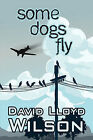 Some Dogs Fly by David Lloyd Wilson (Paperback / softback, 2009)