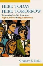 Here Today, Here Tomorrow: Transforming Your Workforce from High-Turnover to Hi