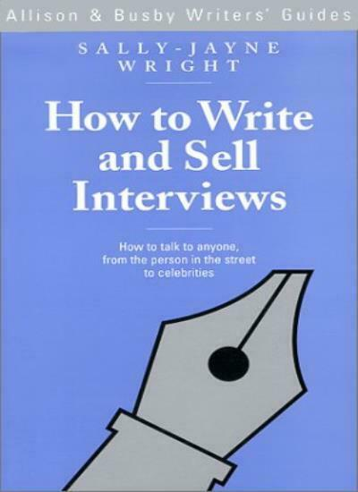How to Write and Sell Interviews (Allison & Busby Writers' Guides) By Sally-Jay