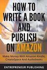 How to Write a Book and Publish on Amazon: Make Money with Amazon Kindle, Createspace and Audiobooks by Entrepreneur Publishing (Paperback / softback, 2015)