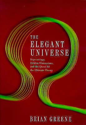 The Elegant Universe: Superstrings, Hidden Dimensions and the Quest for the