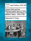 Joseph Hills and the Massachusetts Laws of 1648: Reprinted from the History of Malden, Mass., 1633-1785. by Deloraine P Corey (Paperback / softback, 2010)