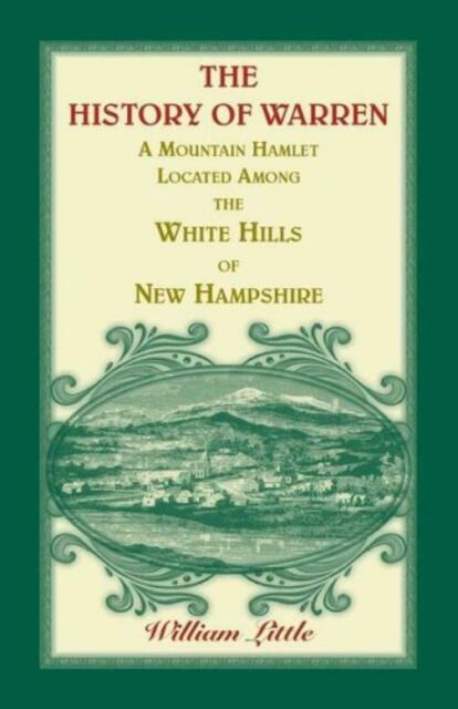 The History Of Warren, A Mountain Hamlet Located Among The White Hills Of N...