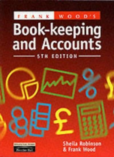 Frank Wood's Book-keeping and Accounts, 5th Ed. By Frank Wood, Sheila Robinson