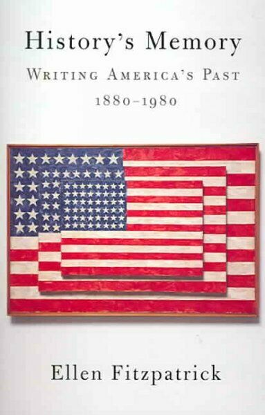 History' s Memory : Writing America' s Past, 1880-1980, Paperback by Fitzpatr...