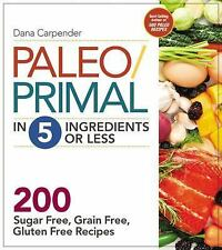 Paleo/Primal in 5 Ingredients or Less: More Than 200 Sugar-Free, Grain-Free, Glu