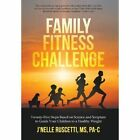 Family Fitness Challenge: Twenty-Five Steps Based on Science and Scripture to Guide Your Children to a Healthy Weight by J'Nelle Ruscetti MS Pa-C (Hardback, 2013)