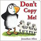 Don't Copy Me! by Jonathan Allen (Board book, 2015)