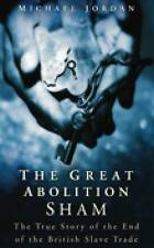 The Great Abolition Sham: The True Story of the End of the British Slave Trade,M