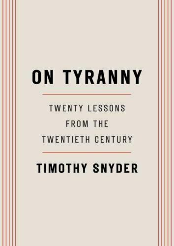 On Tyranny : Twenty Lessons from the Twentieth Century by Timothy Snyder...