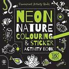 Neon Nature Colouring and Sticker Activity Book by Sam Hutchinson (Paperback, 2015)