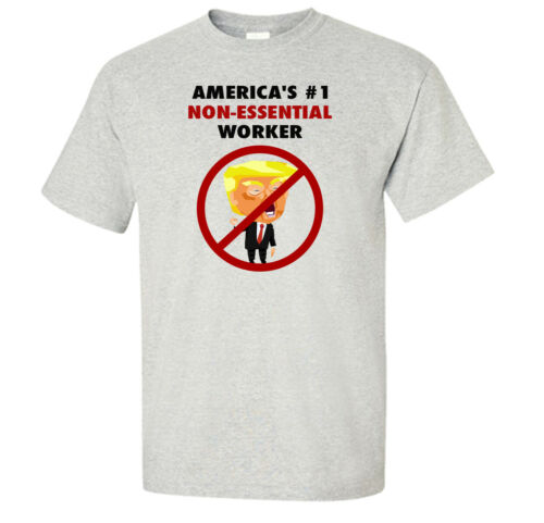 President Trump Is America/'s Number One Non-Essential Worker T-Shirt