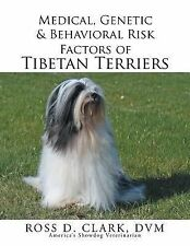 Medical, Genetic and Behavioral Risk Factors of Tibetan Terriers by D. V. M.