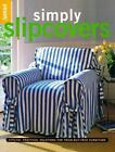 Simply Slipcovers : Stylish, Practical Solutions for Tried-but-True Furniture by Sunset Publishing Staff (1996, Paperback)