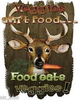 Deer Hunting Humor Veggies Ain't Food HEAT PRESS TRANSFER for T Shirt Tote  234d