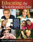 Educating The Wholehearted Child 3rd Edition by Clay Clarkson 2011 Paperback