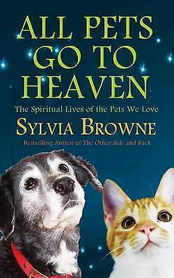 All Pets Go To Heaven: The Spiritual Lives of the Animals We Love by-ExLibrary