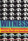 Witness: Memory, Representation and the Media in Question by Museum Tusculanum Press (Hardback, 2007)