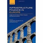 Infrastructure Finance in Europe: Insights into the History of Water, Transport, and Telecommunications by Oxford University Press (Hardback, 2016)
