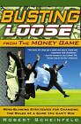Busting Loose From the Money Game: Mind-Blowing Strategies for Changing the Rules of a Game You Can't Win by Robert Scheinfeld (Hardback, 2006)