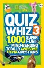 National Geographic Kids Quiz Whiz 3 1 000 Super Fun Mind-bending Totally Aweso
