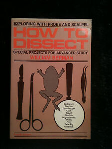 How-To-Dissect-Exploring-With-Probe-And-Scalpel-by-William-Berman-1984