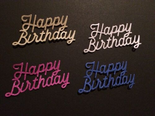Die Cuts 4 happy birthdays in pink,blue,silver,gold glittery card card making