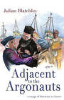 Adjacent to the Argonauts: A Voyage of Discovery in Greece by Julian Blatchley (Paperback, 2010)