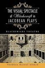 The Visual Spectacle of Witchcraft in Jacobean Plays: Blackfriars Theatre by Shokhan Rasool Ahmed (Paperback / softback, 2014)