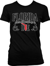 Florida Where Old People Go to Die - Funny Retirement Juniors T-shirt