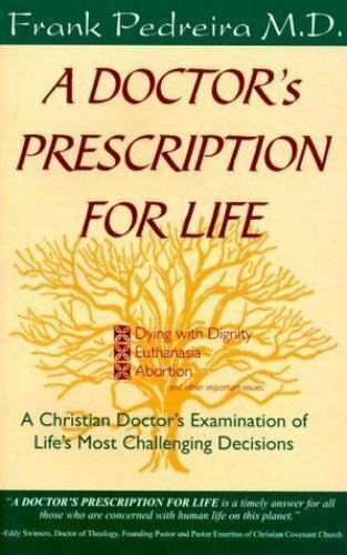 A Doctor's Prescription for Life: A Christian Doctor's Examination of Life's Mo