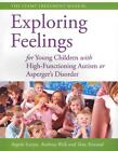 Exploring Feelings for Young Children with High-Functioning Autism or Asperger's Disorder von Tony Attwood, Angela Scarpa und Anthony Wells (2012, Taschenbuch)