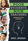Poor Students, Rich Teaching : Mindsets for Change by Eric Jensen (2016, Paperback)