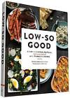 Low-So Good: A Guide to Real Food, Big Flavor, and Less Sodium with 70 Amazing Recipes by Jessica Goldman Foung (Hardback, 2016)