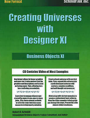 Creating Universes with Designer XI: Business Objects XI by Robert D. Schmidt...