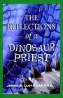 Reflections of a Dinosaur Priest by James B Lloyd (Paperback / softback, 2006)