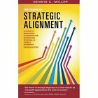 The Power of Strategic Alignment: A Guide to Energizing Leadership and Maximizing Potential in Today's Nonprofit Organizations by Dennis C. Miller (Paperback, 2013)
