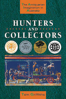 1 of 1 - Hunters and Collectors: The Antiquarian Imagination in Australia by Tom...