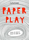 Paper Play: Roll it. Rip it. Fold it. Snip It! by Lydia Crook (Paperback, 2013)