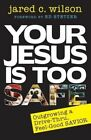 Your Jesus Is Too Safe: Outgrowing a Drive-Thru, Feel-Good Savior by Jared Wilson (Paperback / softback, 2016)