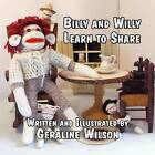 Billy and Willy Learn to Share by Geraline Wilson (Paperback / softback, 2012)