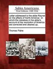 Letter Addressed to the ABBE Raynal on the Affairs of North-America: In Which the Mistakes in the ABBE's Account of the Revolution of America Are Corrected and Cleared Up. by Thomas Paine (Paperback / softback, 2012)