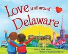 Love Is All Around Delaware by Wendi Silvano (Hardback, 2016)