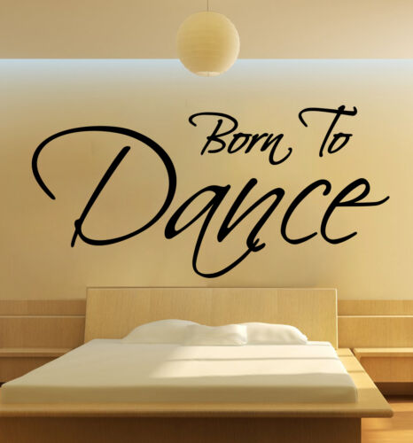 Born To Dance Wall Art Kids Graphic Vinyl Decal Sticker Transfer Quote